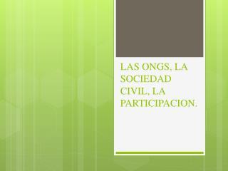 LAS ONGS, LA SOCIEDAD CIVIL, LA PARTICIPACION.