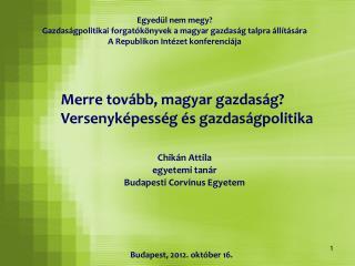 Merre tovább, magyar gazdaság? Versenyképesség és gazdaságpolitika