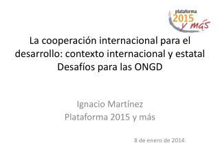 Ignacio Martínez Plataforma 2015 y más 8 de enero de 2014