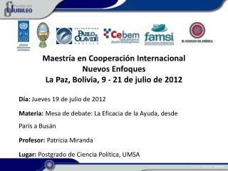 Maestr�a en Cooperaci�n Internacional Nuevos Enfoques La Paz, Bolivia, 9 - 21 de julio de 2012
