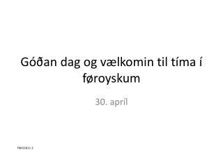 Góðan dag og vælkomin til tíma í føroyskum