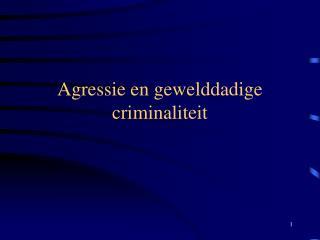 Agressie en gewelddadige criminaliteit