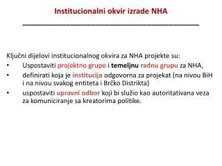 K ljučni  dijelovi institucionalnog okvira za  NHA  proje kte  su :