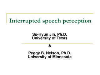 Interrupted speech perception