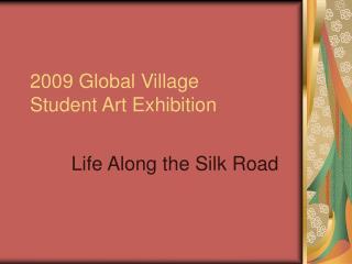 2009 Global Village Student Art Exhibition