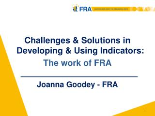 Challenges & Solutions in Developing & Using Indicators: The work of FRA Joanna  Goodey  - FRA