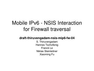 Mobile IPv6 - NSIS Interaction  for Firewall traversal draft-thiruvengadam-nsis-mip6-fw-04