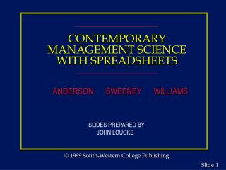 CONTEMPORARY MANAGEMENT SCIENCE WITH SPREADSHEETS       ANDERSON      SWEENEY      WILLIAMS