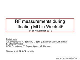 RF measurements during  floating MD in  Week 45  5 th  of November 2012