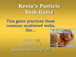 Kevin�s Particle  Verb Game