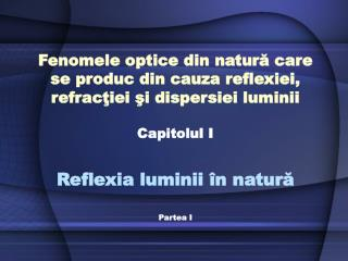 Reflexia luminii  �n natur ? Partea I