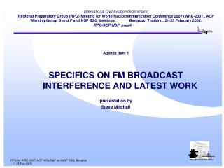 Agenda Item 5 SPECIFICS ON FM BROADCAST INTERFERENCE AND LATEST WORK presentation by