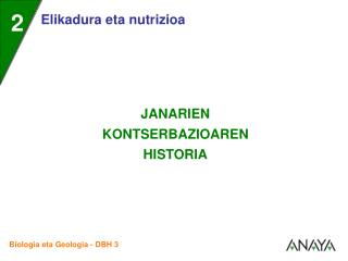 Janarien kontserbazioaren historia  lehenengo gizakiak agertzeaz bat hasi zen.