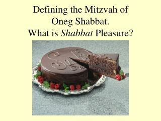Defining the Mitzvah of  Oneg Shabbat.   What is  Shabbat  Pleasure?