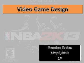 Brendan Tobias May 6,2013 1 st