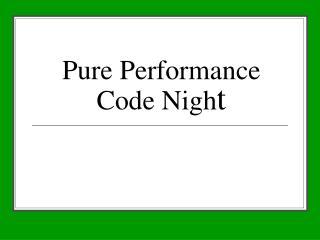 Pure Performance Code Nigh t