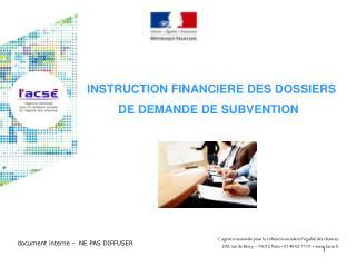 INSTRUCTION FINANCIERE DES DOSSIERS  DE DEMANDE DE SUBVENTION