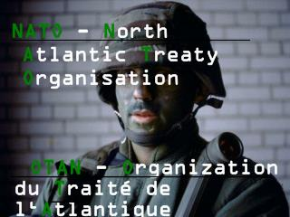 NATO - N orth A tlantic T reaty O rganisation