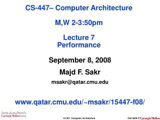 September 8, 2008 Majd F. Sakr msakr@qatar.cmu qatar.cmu/~msakr/15447-f08/