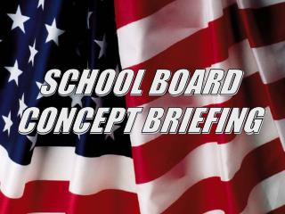 SCHOOL BOARD CONCEPT BRIEFING