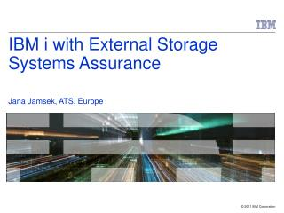 IBM i with External Storage  Systems Assurance Jana Jamsek, ATS, Europe