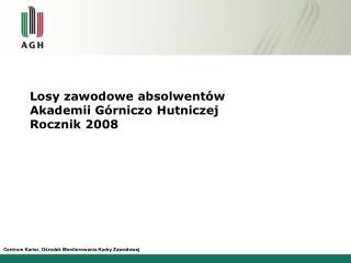 Losy zawodowe absolwentów  Akademii Górniczo Hutniczej Rocznik 2008