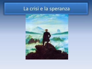 La crisi e la speranza