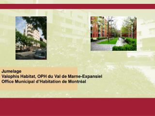 Jumelage Valophis Habitat, OPH du Val de Marne-Expansiel Office Municipal d'Habitation de Montréal