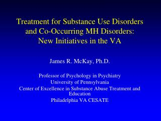 Treatment for Substance Use Disorders  and Co-Occurring MH Disorders: New Initiatives in the VA