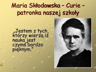 Maria Skłodowska – Curie –  p atronka naszej szkoły