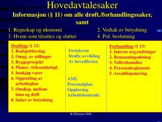 Hovedavtalesaker Informasjon (§ 11) om alle drøft./forhandlingssaker, samt