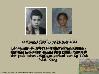 Disediakan olih  : Jamal  :  Perjumpaan Keluarga Hj Kamat  -3 Muharram 1431/20hb Dec 2009
