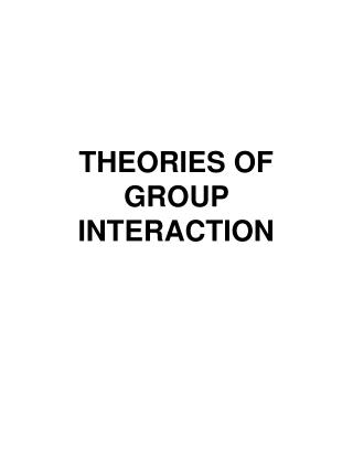 THEORIES OF GROUP INTERACTION