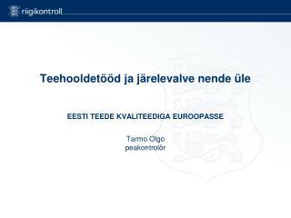 Teehooldetööd ja järelevalve nende üle EESTI TEEDE KVALITEEDIGA EUROOPASSE Tarmo Olgo peakontrolör