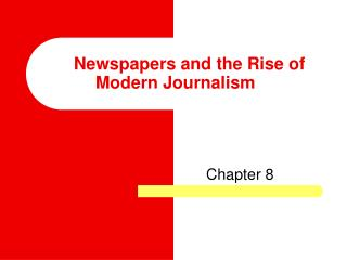 Newspapers and the Rise of Modern Journalism