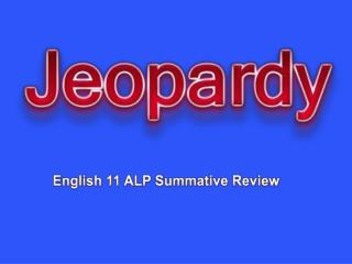 English 11 ALP Summative Review