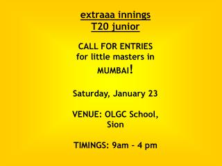extraaa innings T20 junior CALL FOR ENTRIES for little masters in MUMBAI ! Saturday, January 23