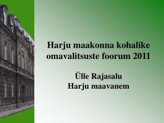 Harju maakonna kohalike omavalitsuste foorum 2011 Ülle Rajasalu Harju maavanem