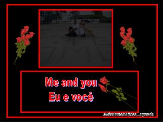 Me and you Eu e voc�