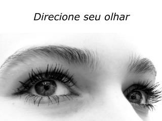 Direcione seu olhar