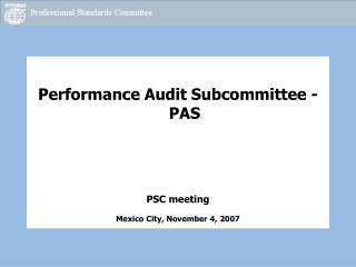 Performance Audit Subcommittee - PAS PSC meeting Mexico City, November 4, 2007