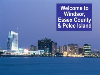 Welcome to Windsor, Essex County & Pelee Island