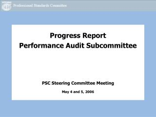 Progress Report Performance Audit Subcommittee PSC Steering Committee Meeting May 4 and 5, 2006