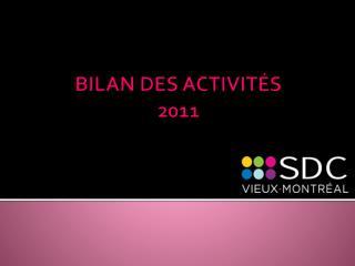 BILAN DES ACTIVITÉS  2011