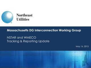 Massachusetts DG Interconnection Working Group NSTAR and WMECO   Tracking & Reporting Update