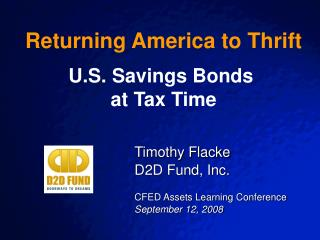 Timothy Flacke D2D Fund, Inc. CFED Assets Learning Conference September 12, 2008