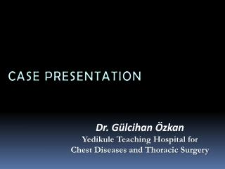 Dr. Gülcihan Özkan Y edikule  Teaching Hospital for Chest Diseases and Thoracic Surgery