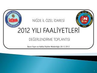NİĞDE İL ÖZEL İDARESİ 2012 YILI FAALİYETLERİ DEĞERLENDİRME TOPLANTISI