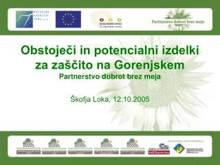 Obstoječi in potencialni izdelki za zaščito na Gorenjskem Partnerstvo dobrot brez meja