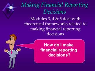 Making Financial Reporting Decisions